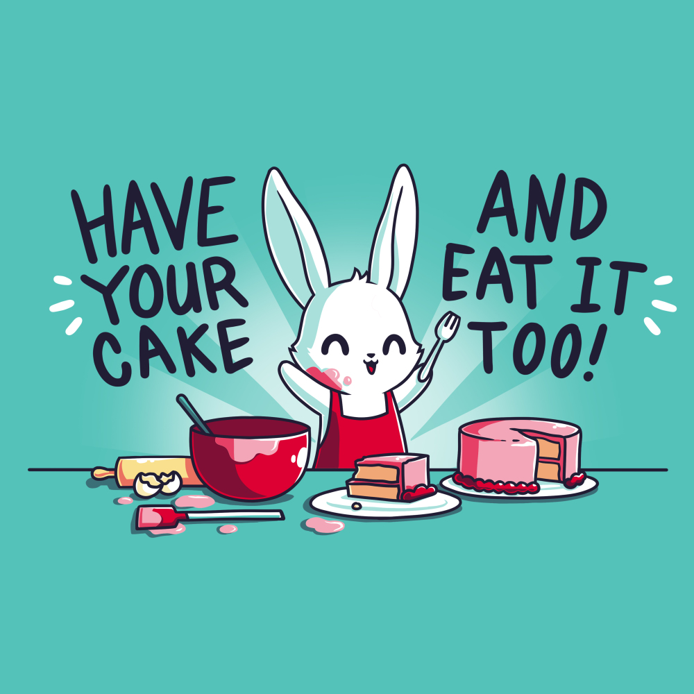 Have Your Cake and Eat It Too T-shirt TeeTurtle blue t-shirt featuring a bunny baking with shirt text