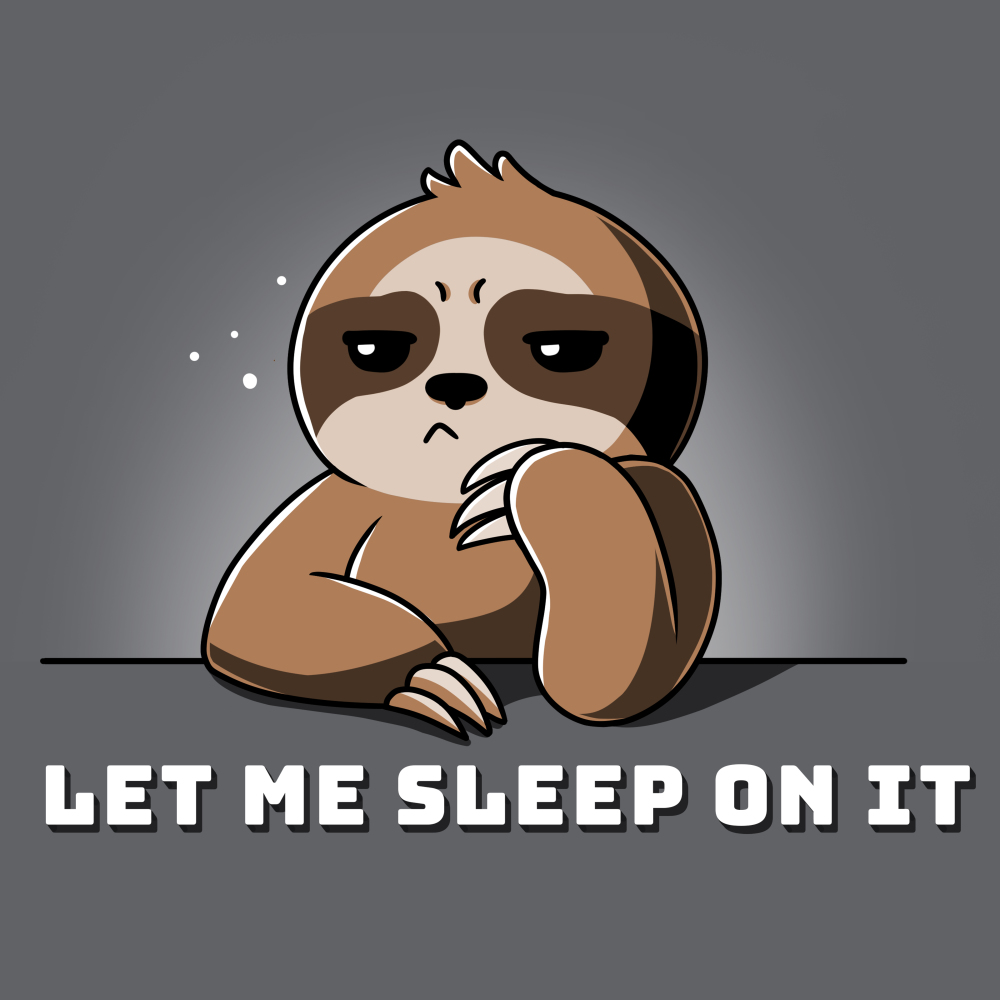 Let Me Sleep On It t-shirt TeeTurtle gray t-shirt featuring a pensive and sleep looking brown sloth with shirt text