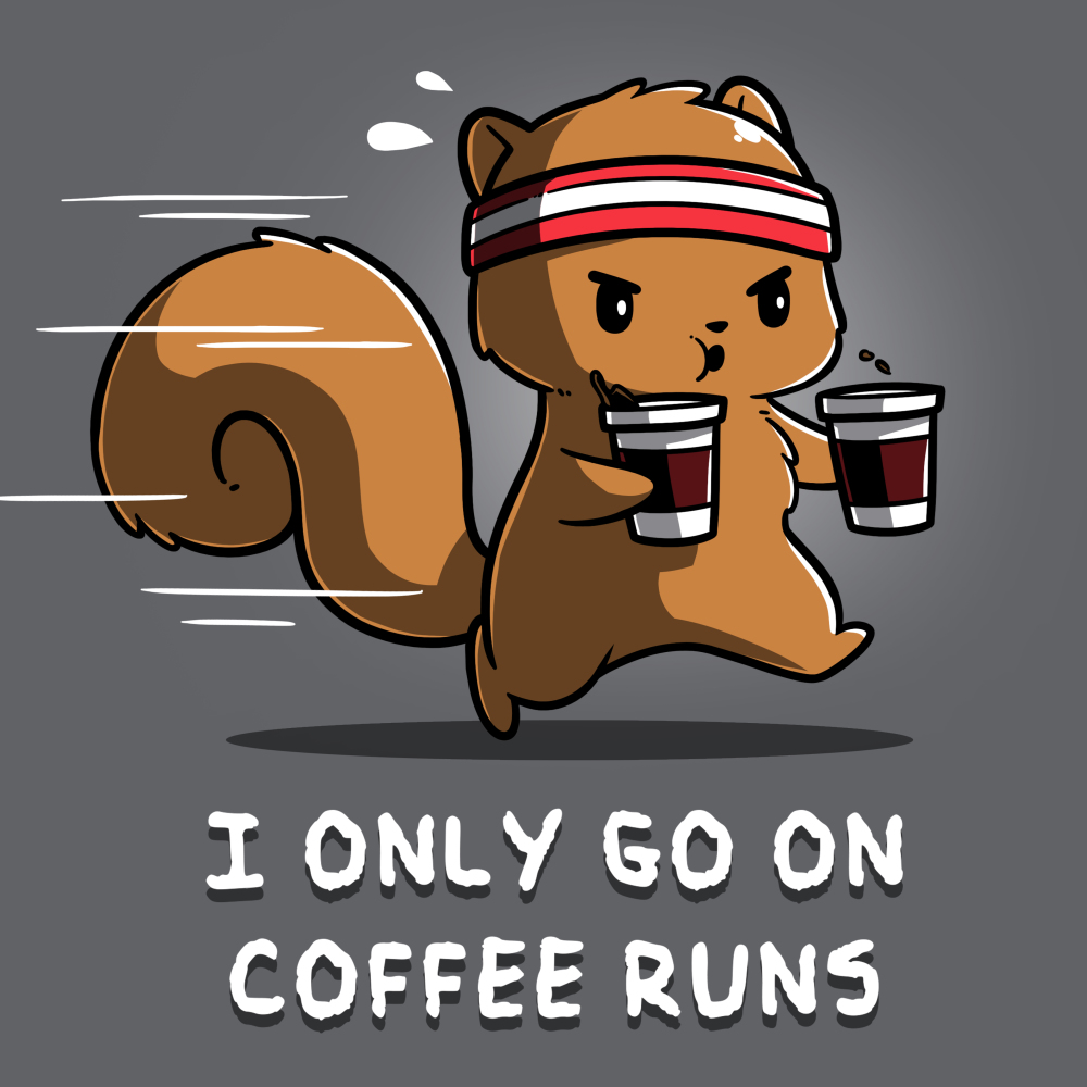 I Only Go On Coffee Runs t-shirt TeeTurtle gray t-shirt featuring a squirrel running with two coffee cups