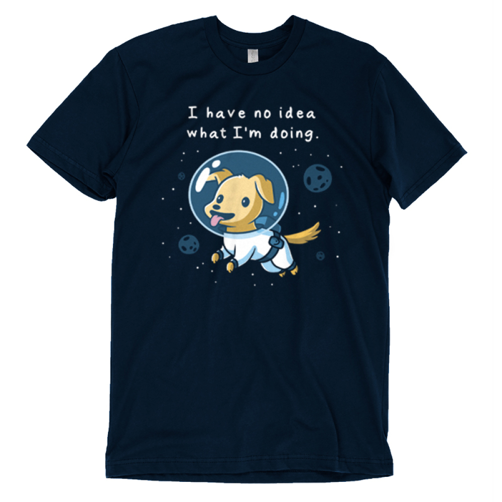 I Have No Idea What I'm Doing t-shirt TeeTurtle navy t-shirt featuring a puppy in space with an astronaut suit on with planets and stars around him