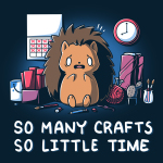 So Many Crafts So Little Time t-shirt. TeeTurtle navy t-shirt featuring a wide eyed panicked looking hedgehog sitting on the floor surrounded by crafting materials such as fabric, sewing needs, and paint brushes. There is a calendar on the wall with most  of the dates crossed off with red X's and a clock on the wall showing 8:00