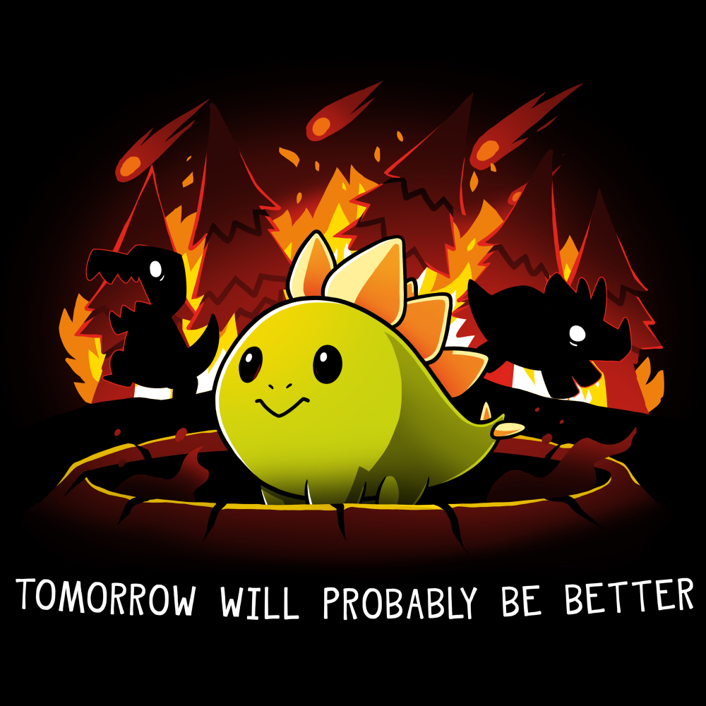 Tomorrow Will Probably Be Better t-shirt TeeTurtle black t-shirt featuring a green dinosaur smiling with dinosaurs running behind him with trees on fire