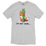 "I'm Not Here t-shirt TeeTurtle light gray t-shirt featuring an orange fox standing on its hind feet, hiding behind a potted plant that is  tall but very thin. The shirt text below the image reads ""I'm Not Here…"""