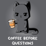 Coffee Before Questions t-shirt TeeTurtle charcoal t-shirt featuring a tired looking gray cat holding a to-go coffee cup