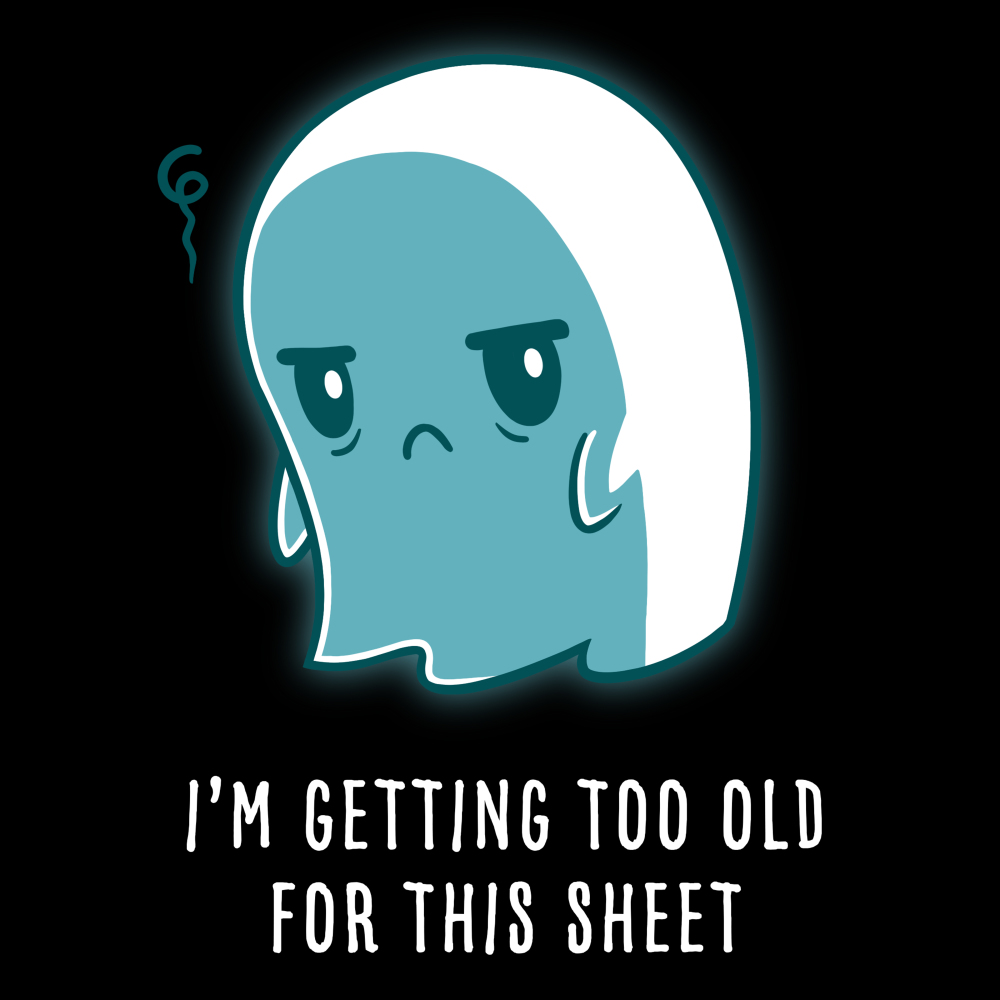 I'm Getting Too Old for this Sheet t-shirt TeeTurtle black t-shirt featuring a sad looking ghost