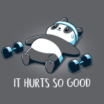 It Hurts So Good t-shirt TeeTurtle charcoal t-shirt featuring a sweaty panda laying on the ground in a blue sweat band with two hand weights on either side of him