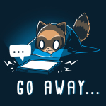Go Away... t-shirt TeeTurtle navy t-shirt featuring an anxious-looking brown raccoon with a puffed up tail lying down while covering itself with a blanket and looking at a lit-up tablet with a ... speech bubble coming out of it.