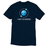 I Don't Do Bonding t-shirt TeeTurtle navy t-shirt featuring an atom with a grumpy nucleus orbited by two electrons.