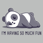 I'm Having So Much Fun TeeTurtle silver t-shirt featuring a panda with a neutral, slightly tired expressionlying on its belly with its cheek smooshed against the ground.