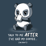 Talk to Me After I've Had My Coffee t-shirt TeeTurtle denim blue t-shirt featuring an angry looking panda sipping a cup of coffee