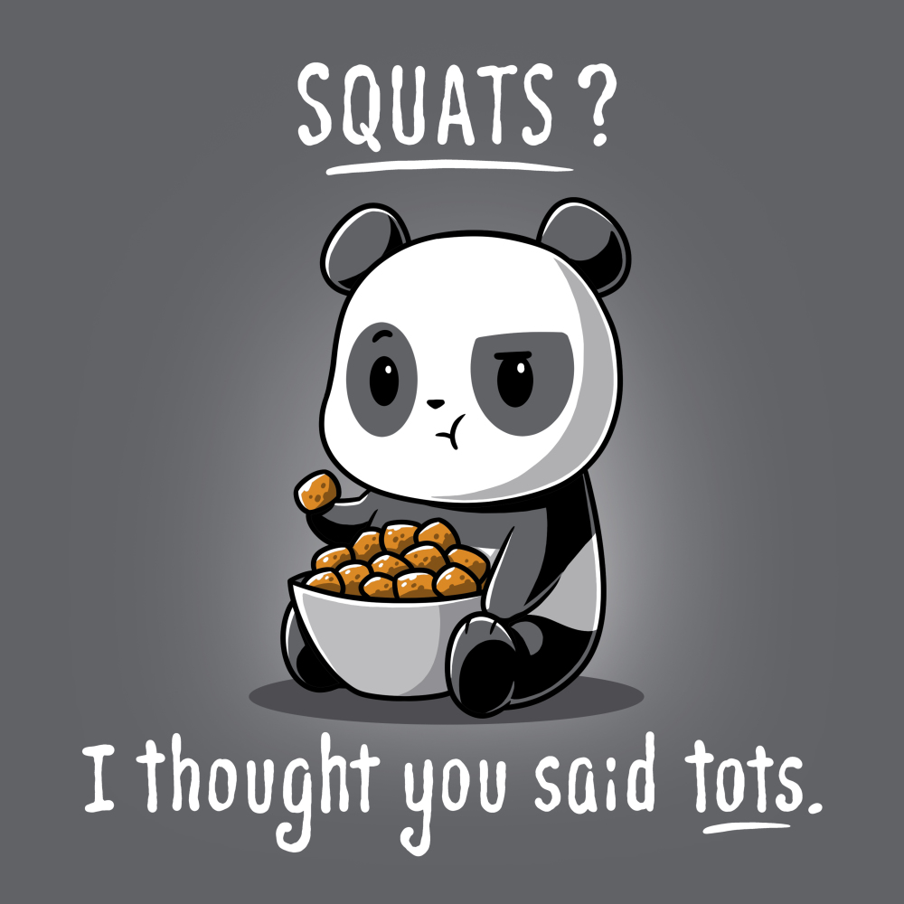 Tots > Squats t-shirt TeeTurtle charcoal t-shirt featuring a panda looking confused with a tater tot in his hand and a whole bowl sitting in his lap