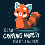 You Say Crippling Anxiety Like It's a Bad Thing t-shirt TeeTurtle navy t-shirt featuring a red panda looking sarcastic with its hands on its hips
