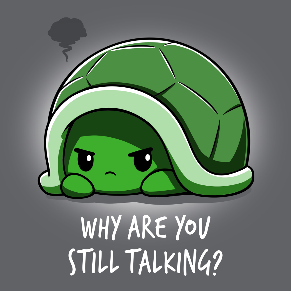 Why Are You Still Talking t-shirt TeeTurtle charcoal t-shirt featuring a turtle hiding in its green shell looking angry