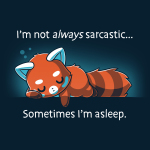 I'm Not Always Sarcastic t-shirt TeeTurtle navy t-shirt featuring a red panda asleep on its stomach with one arm under its head with the other draping down