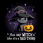 You Say Witch Like It's a Bad Thing black tshirt featuring cat witch with a pumpkin