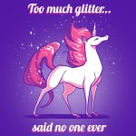 Too Much Glitter...Said No One Ever T-shirt TeeTurtle purple t-shirt featuring a white unicorn with pink hair surrounded by glitter with shirt text