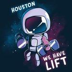 Houston, We Have Lift T-Shirt TeeTurtle