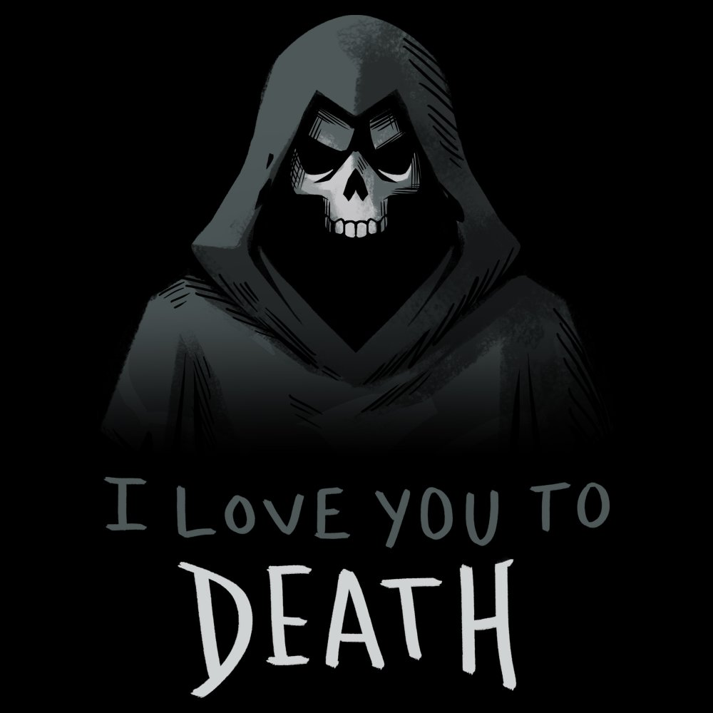 I Love You to Death T-Shirt TeeTurtle Black t-shirt featuring a grim reaper with shirt text