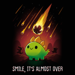 Smile It's Almost over t-shirt featuring a green dinosaur smiling while meteors on fire fall behind him