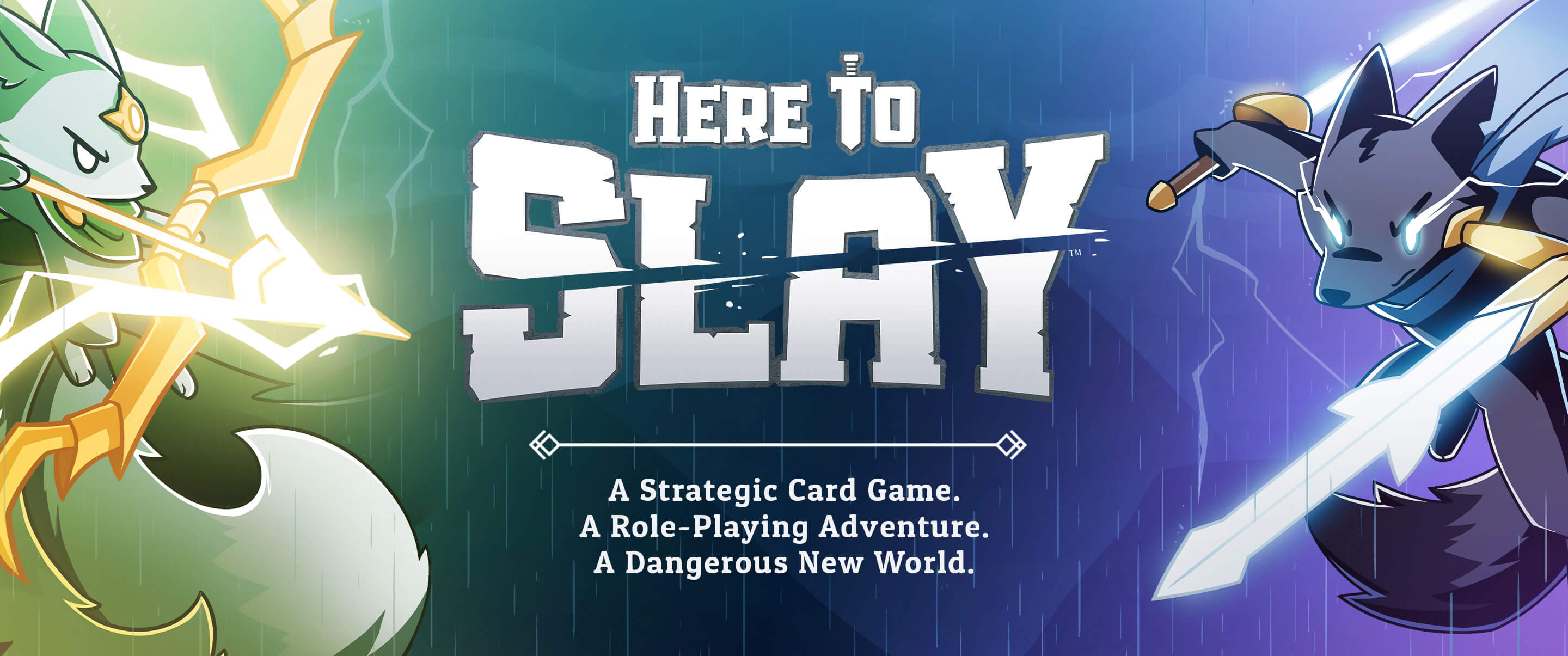 Here to Slay. A Strategic Card Game. A Role-Playing Adventure. A Dangerous New World.